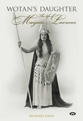 Wotan's Daughter. The Life of Marjorie Lawrence by Richard Davis